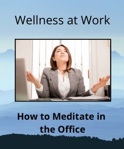 """Woman meditating at her desk with text readming """"Wellness at Work, How to Meditate in the Office"""""""