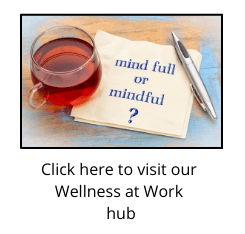 "Cup of tea next to napkin reading ""mind full or mindful"" with link to the Wellness at Work hub"
