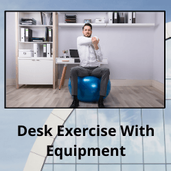 """Man sits on an exercise ball stretching his arm with text reading """"Desk Exercise With Equipment"""""""