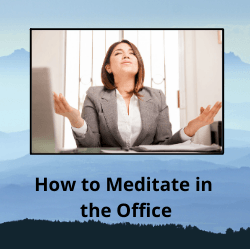 """Woman sitting at desk with palms upwards with text reading """"How to Meditate in the Office"""""""